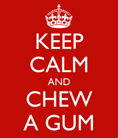 Poster: KEEP CALM AND CHEW A GUM