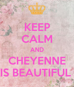 Poster: KEEP CALM AND CHEYENNE IS BEAUTIFUL