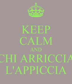 Poster: KEEP CALM AND CHI ARRICCIA L'APPICCIA