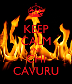 Poster: KEEP CALM AND CHI CAVURU