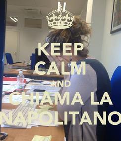 Poster: KEEP CALM AND CHIAMA LA NAPOLITANO