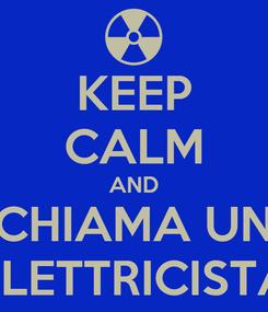 Poster: KEEP CALM AND CHIAMA UN ELETTRICISTA