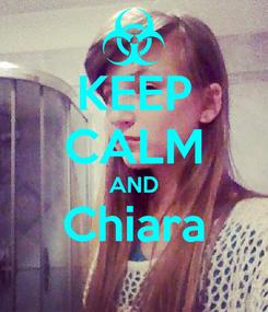 Poster: KEEP CALM AND Chiara