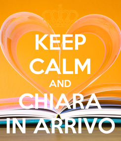 Poster: KEEP CALM AND CHIARA IN ARRIVO
