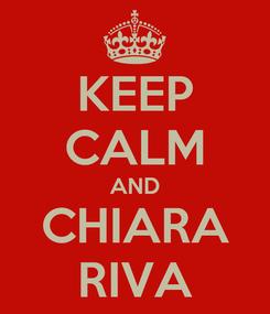 Poster: KEEP CALM AND CHIARA RIVA