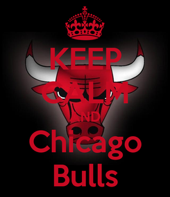 Poster: KEEP CALM AND Chicago Bulls