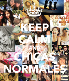 Poster: KEEP CALM AND CHICAS NORMALES