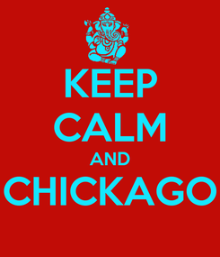 Poster: KEEP CALM AND CHICKAGO