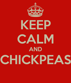 Poster: KEEP CALM AND CHICKPEAS