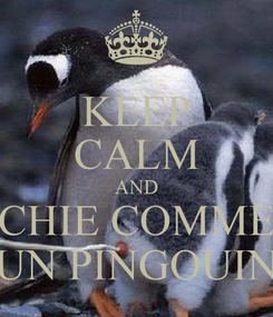Poster: KEEP CALM AND CHIE COMME UN PINGOUIN