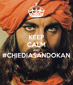 Poster: KEEP CALM AND #CHIEDIASANDOKAN