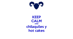 Poster: KEEP CALM AND chilaquiles y hot cakes