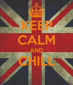 Poster: KEEP CALM AND CHILL