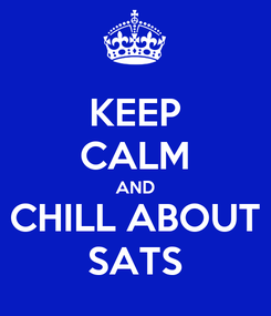 Poster: KEEP CALM AND CHILL ABOUT SATS