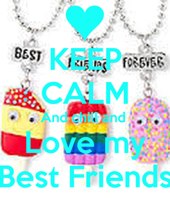 Poster: KEEP CALM And chill and  Love my Best Friends