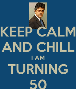 Poster: KEEP CALM AND CHILL I AM TURNING 50
