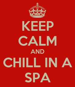 Poster: KEEP CALM AND CHILL IN A SPA