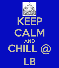 Poster: KEEP CALM AND CHILL @ LB