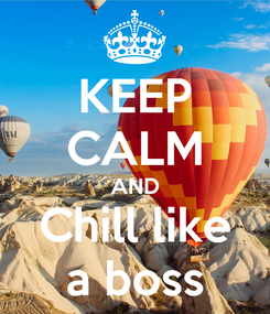 Poster: KEEP CALM AND Chill like a boss