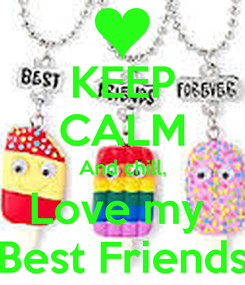 Poster: KEEP CALM And chill, Love my  Best Friends