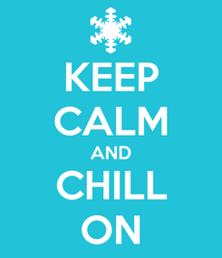 Poster: KEEP CALM AND CHILL ON