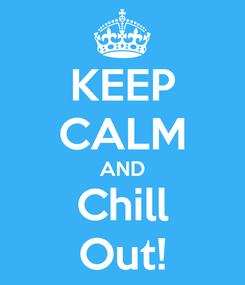 Poster: KEEP CALM AND Chill Out!