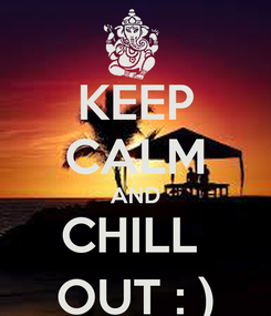 Poster: KEEP CALM AND CHILL  OUT : )