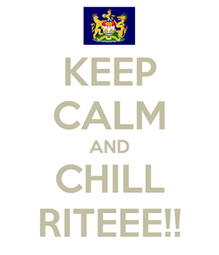Poster: KEEP CALM AND CHILL RITEEE!!