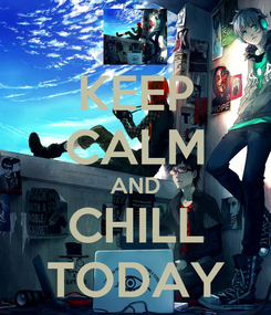 Poster: KEEP CALM AND CHILL TODAY