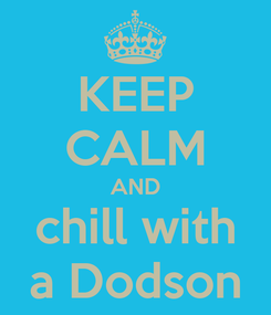 Poster: KEEP CALM AND chill with a Dodson