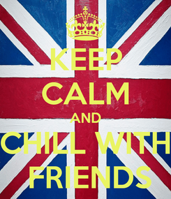 Poster: KEEP CALM AND CHILL WITH  FRIENDS