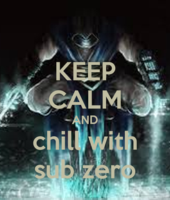 Poster: KEEP CALM AND chill with sub zero