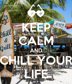 Poster: KEEP CALM AND CHILL YOUR LIFE