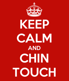 Poster: KEEP CALM AND CHIN TOUCH