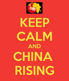 Poster: KEEP CALM AND CHINA  RISING