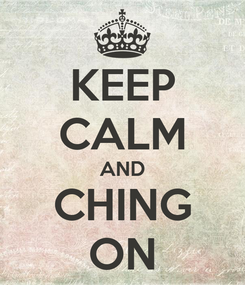 Poster: KEEP CALM AND CHING ON