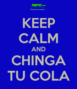 Poster: KEEP CALM AND CHINGA TU COLA