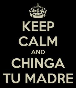 Poster: KEEP CALM AND CHINGA TU MADRE