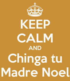 Poster: KEEP CALM AND Chinga tu Madre Noel