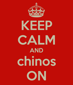 Poster: KEEP CALM AND chinos ON