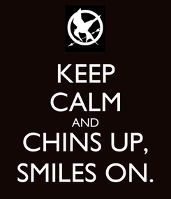 Poster: KEEP CALM AND CHINS UP, SMILES ON.