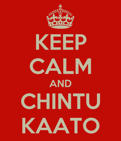 Poster: KEEP CALM AND CHINTU KAATO