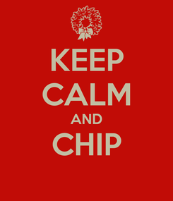 Poster: KEEP CALM AND CHIP