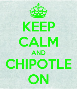 Poster: KEEP CALM AND CHIPOTLE ON