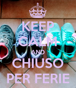 Poster: KEEP CALM AND CHIUSO PER FERIE