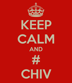 Poster: KEEP CALM AND # CHIV