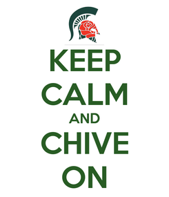Poster: KEEP CALM AND CHIVE ON