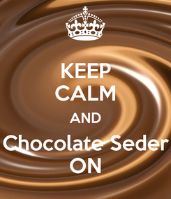 Poster: KEEP CALM AND Chocolate Seder ON
