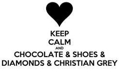 Poster: KEEP CALM AND CHOCOLATE & SHOES & DIAMONDS & CHRISTIAN GREY