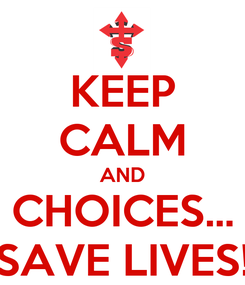 Poster: KEEP CALM AND CHOICES... SAVE LIVES!